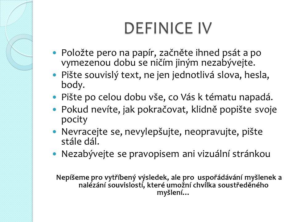 DEFINICE IV  Položte pero na papír, začněte ihned psát a po vymezenou dobu se ničím jiným nezabývejte.  Pište souvislý text, ne jen jednotlivá slova