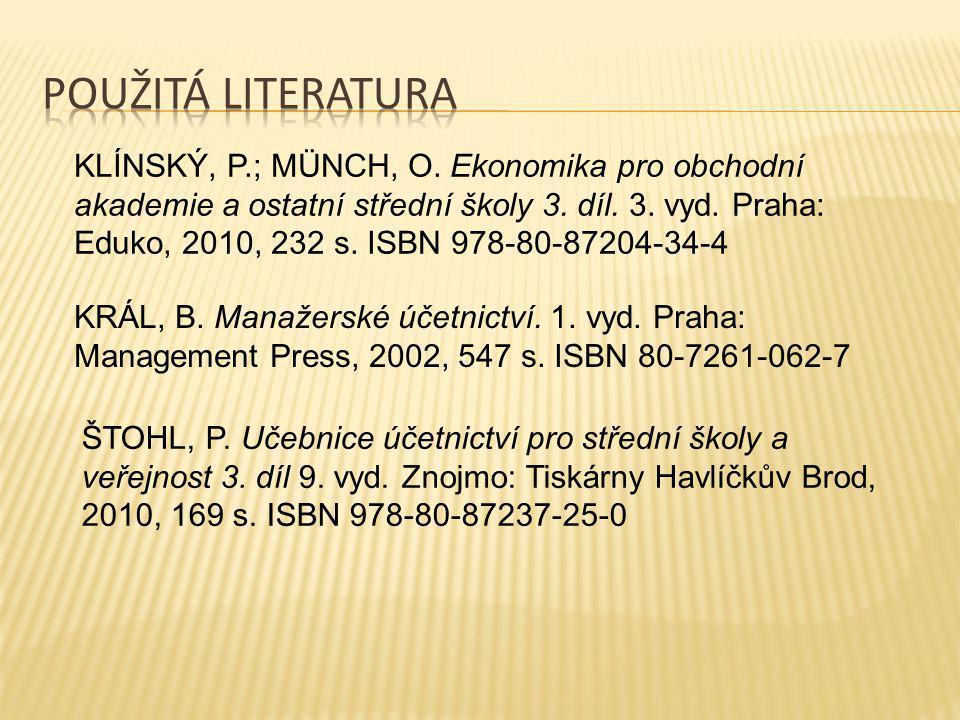 KRÁL, B. Manažerské účetnictví. 1. vyd. Praha: Management Press, 2002, 547 s. ISBN 80-7261-062-7 KLÍNSKÝ, P.; MÜNCH, O. Ekonomika pro obchodní akademi