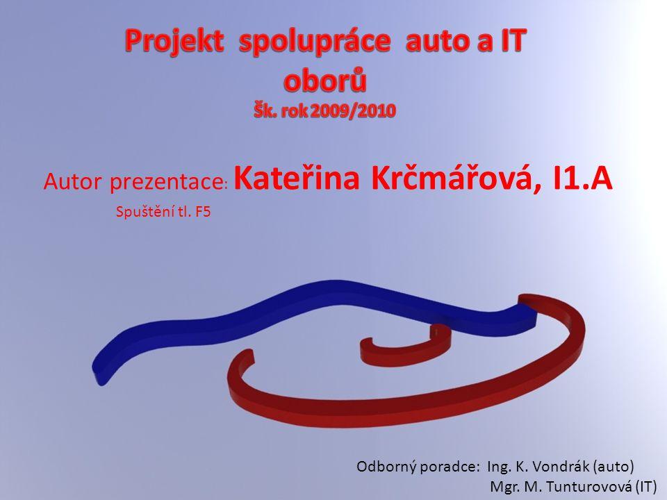 Autor prezentace : Kateřina Krčmářová, I1.A Odborný poradce: Ing. K. Vondrák (auto) Mgr. M. Tunturovová (IT) Spuštění tl. F5