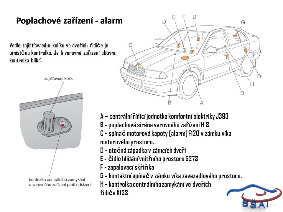 Poplachové zařízení - alarm A – centrální ř ídicí jednotka komfortní elektriky J393 B - poplachová siréna varovného za ř ízení H 8 C - spína č motorov