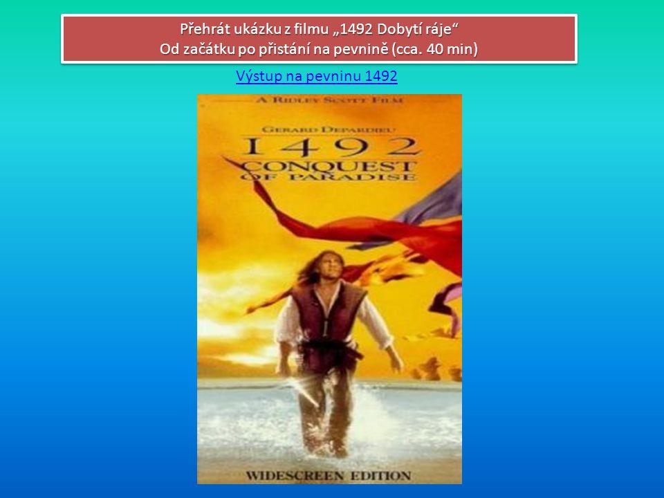 """Přehrát ukázku z filmu """"1492 Dobytí ráje"""" Od začátku po přistání na pevnině (cca. 40 min) Přehrát ukázku z filmu """"1492 Dobytí ráje"""" Od začátku po přis"""