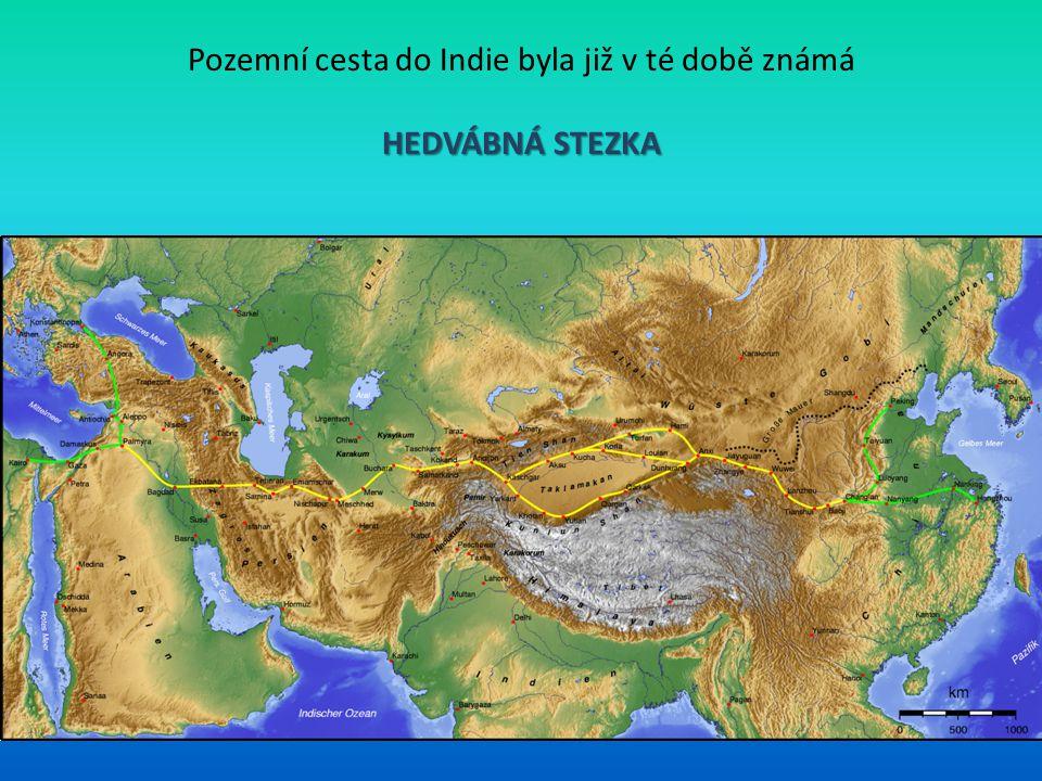Pozemní cesta do Indie byla již v té době známá HEDVÁBNÁ STEZKA