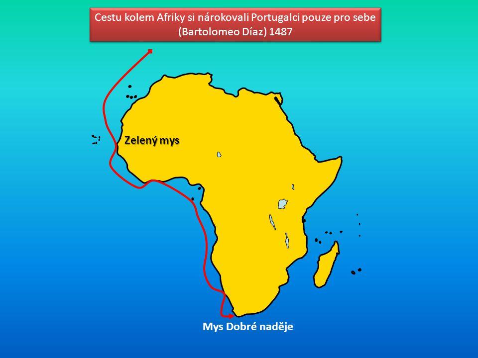 Cestu kolem Afriky si nárokovali Portugalci pouze pro sebe (Bartolomeo Díaz) 1487 Cestu kolem Afriky si nárokovali Portugalci pouze pro sebe (Bartolom