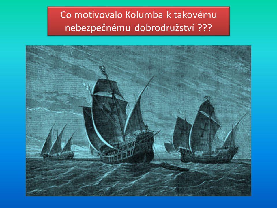 Co motivovalo Kolumba k takovému nebezpečnému dobrodružství ???