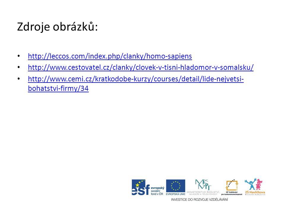 Zdroje obrázků: • http://leccos.com/index.php/clanky/homo-sapiens http://leccos.com/index.php/clanky/homo-sapiens • http://www.cestovatel.cz/clanky/clovek-v-tisni-hladomor-v-somalsku/ http://www.cestovatel.cz/clanky/clovek-v-tisni-hladomor-v-somalsku/ • http://www.cemi.cz/kratkodobe-kurzy/courses/detail/lide-nejvetsi- bohatstvi-firmy/34 http://www.cemi.cz/kratkodobe-kurzy/courses/detail/lide-nejvetsi- bohatstvi-firmy/34