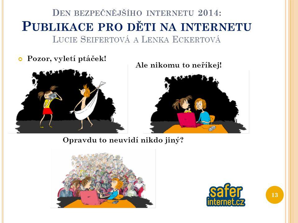 D EN BEZPEČNĚJŠÍHO INTERNETU 2014: P UBLIKACE PRO DĚTI NA INTERNETU L UCIE S EIFERTOVÁ A L ENKA E CKERTOVÁ Pozor, vyletí ptáček.