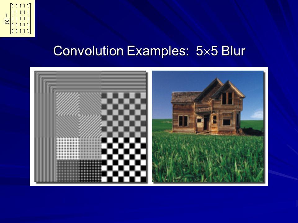 Convolution Examples: 5  5 Blur