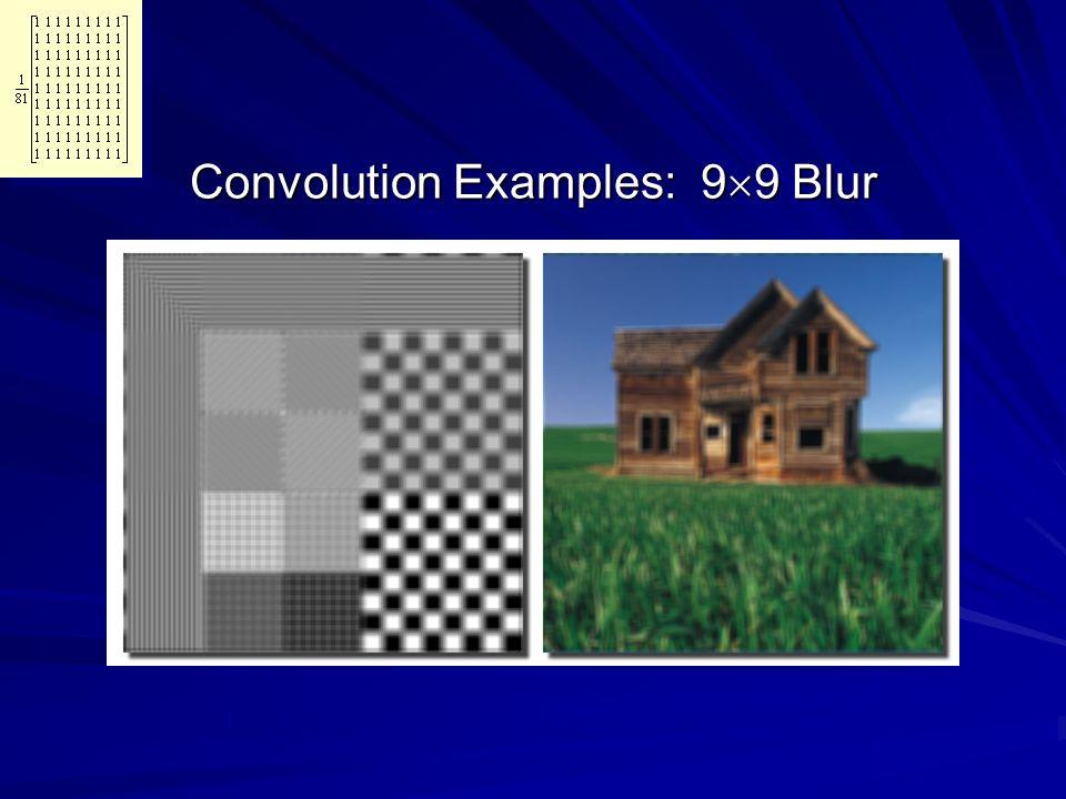 Convolution Examples: 9  9 Blur