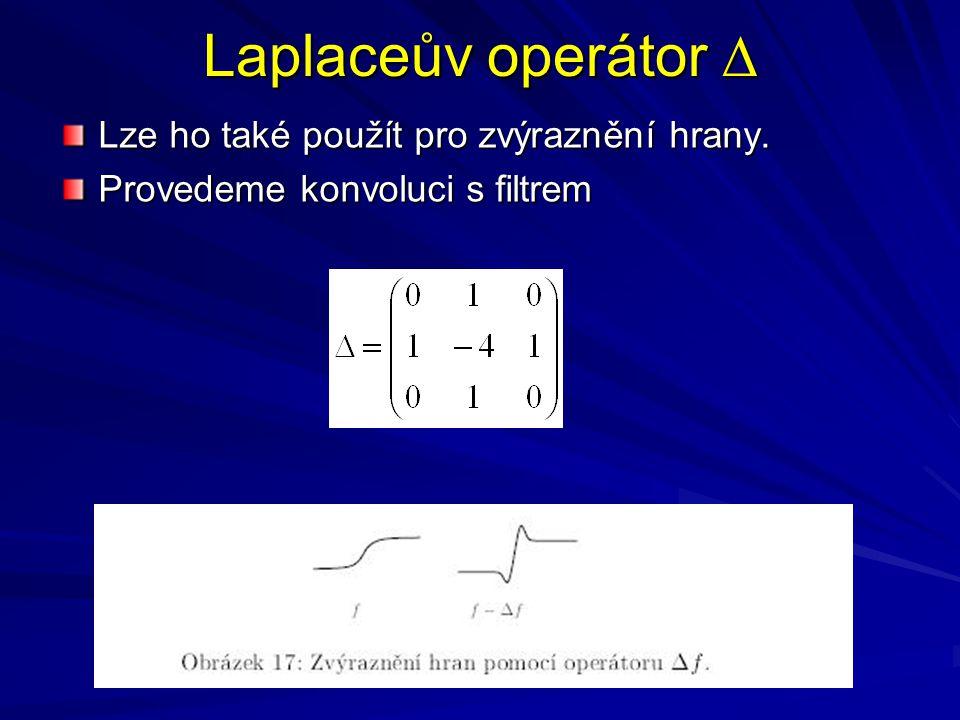 Laplaceův operátor ∆ Lze ho také použít pro zvýraznění hrany. Provedeme konvoluci s filtrem