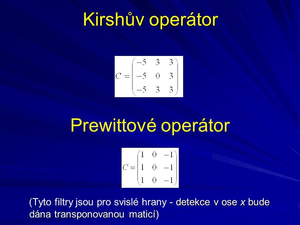 Kirshův operátor Prewittové operátor detekce v ose x bude dána transponovanou maticí (Tyto filtry jsou pro svislé hrany - detekce v ose x bude dána tr