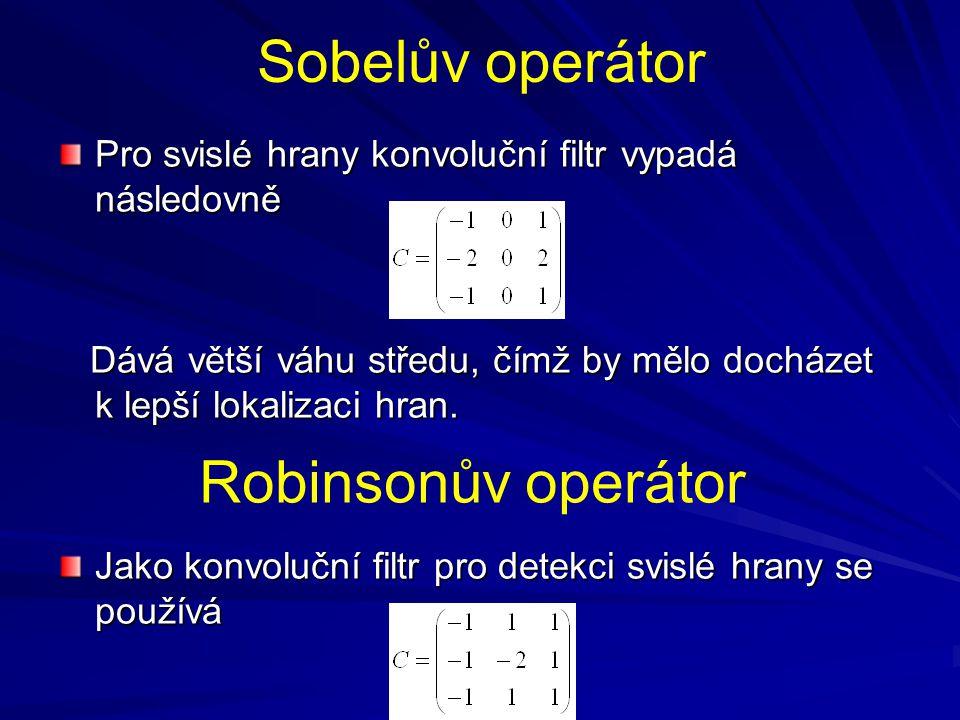 Sobelův operátor Pro svislé hrany konvoluční filtr vypadá následovně Dává větší váhu středu, čímž by mělo docházet k lepší lokalizaci hran.