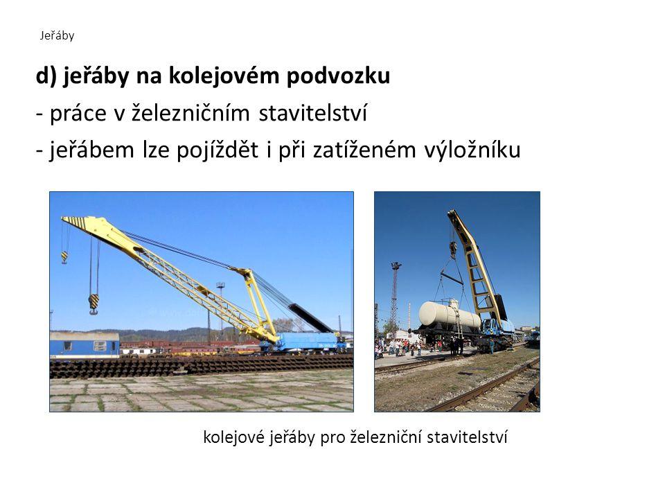 Jeřáby d) jeřáby na kolejovém podvozku - práce v železničním stavitelství - jeřábem lze pojíždět i při zatíženém výložníku kolejové jeřáby pro železniční stavitelství