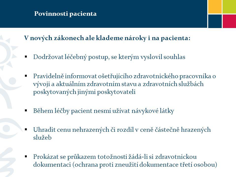 Povinnosti pacienta V nových zákonech ale klademe nároky i na pacienta:  Dodržovat léčebný postup, se kterým vyslovil souhlas  Pravidelně informovat