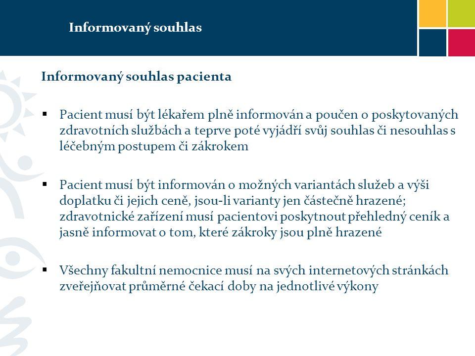 Informovaný souhlas Informovaný souhlas pacienta  Pacient musí být lékařem plně informován a poučen o poskytovaných zdravotních službách a teprve pot