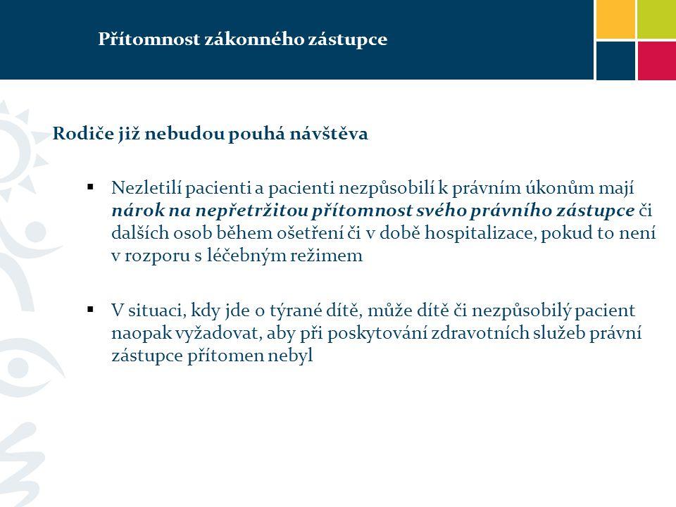 Přítomnost zákonného zástupce Rodiče již nebudou pouhá návštěva  Nezletilí pacienti a pacienti nezpůsobilí k právním úkonům mají nárok na nepřetržito
