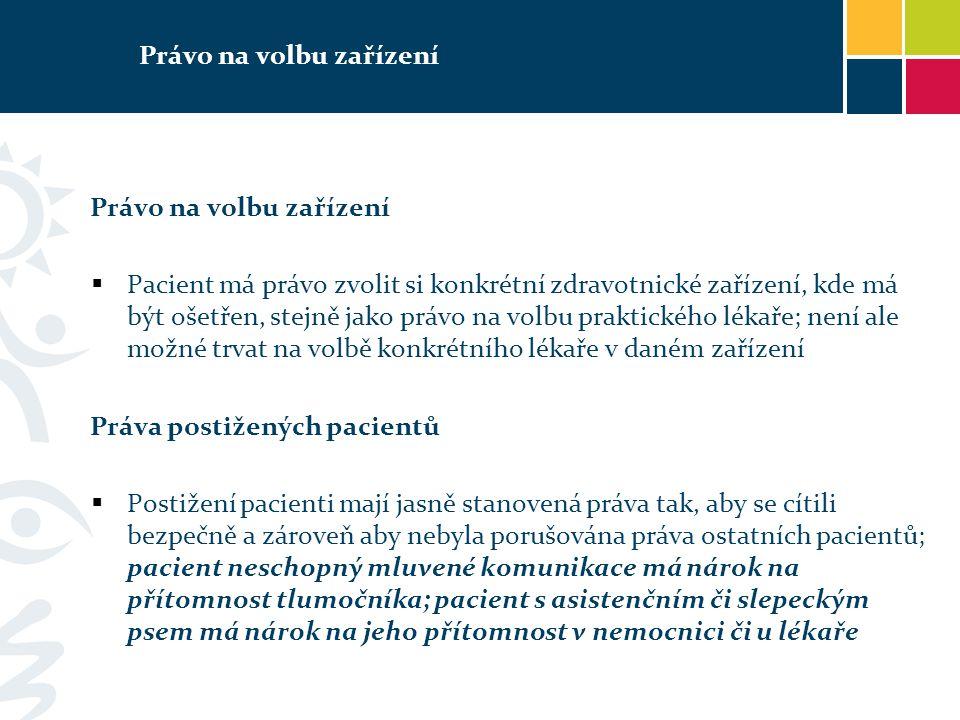 Právo na volbu zařízení  Pacient má právo zvolit si konkrétní zdravotnické zařízení, kde má být ošetřen, stejně jako právo na volbu praktického lékař