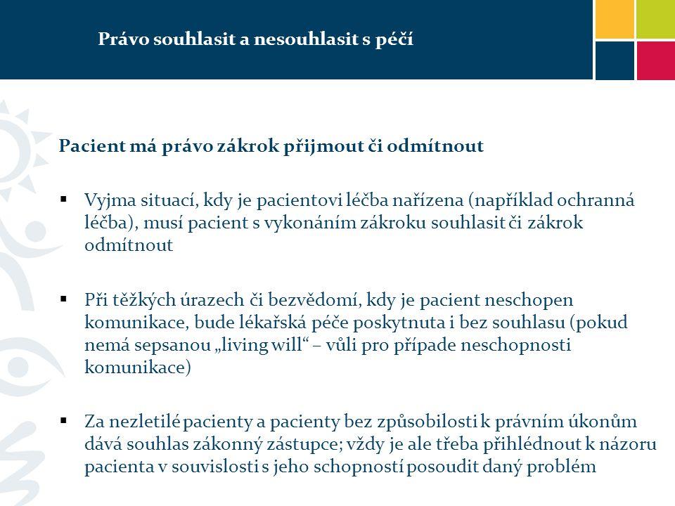 Právo souhlasit a nesouhlasit s péčí Pacient má právo zákrok přijmout či odmítnout  Vyjma situací, kdy je pacientovi léčba nařízena (například ochran