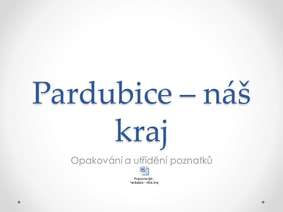 Pardubice – náš kraj Opakování a utřídění poznatků