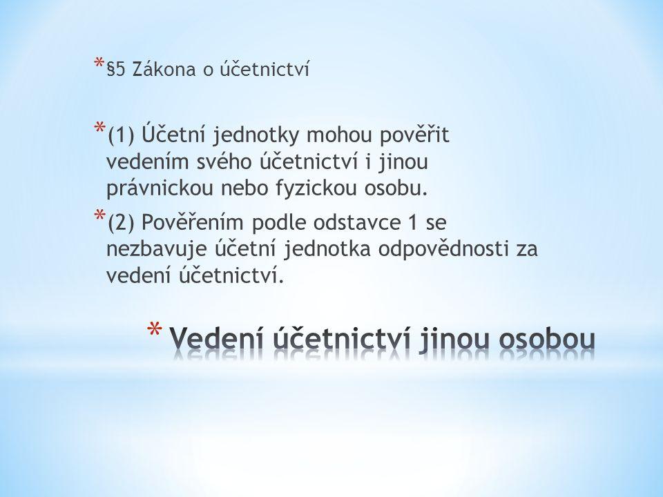 * §5 Zákona o účetnictví * (1) Účetní jednotky mohou pověřit vedením svého účetnictví i jinou právnickou nebo fyzickou osobu.