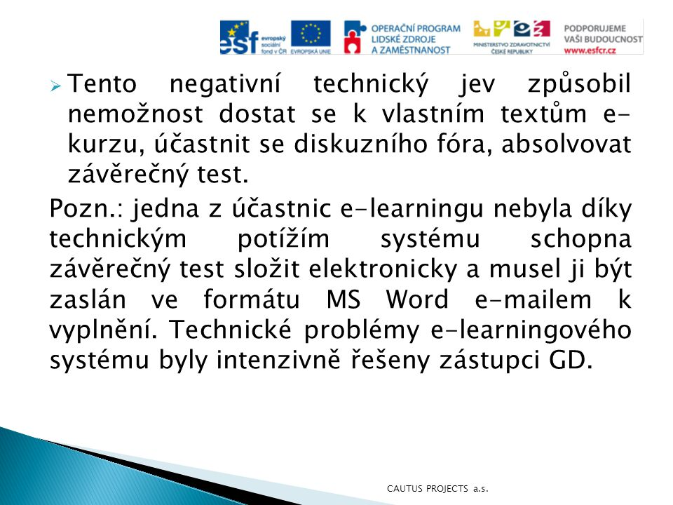  Tento negativní technický jev způsobil nemožnost dostat se k vlastním textům e- kurzu, účastnit se diskuzního fóra, absolvovat závěrečný test. Pozn.