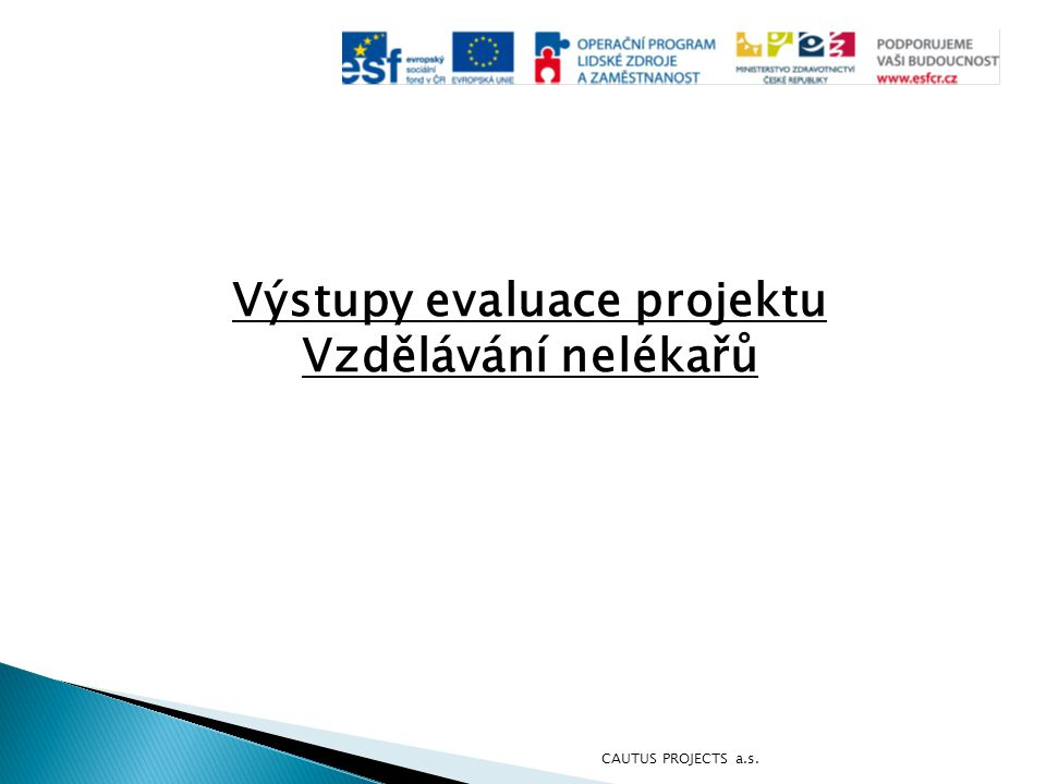 Evaluace projektu Vzdělávání nelékařů  Realizace projektů: 1.5.2010 – 30.