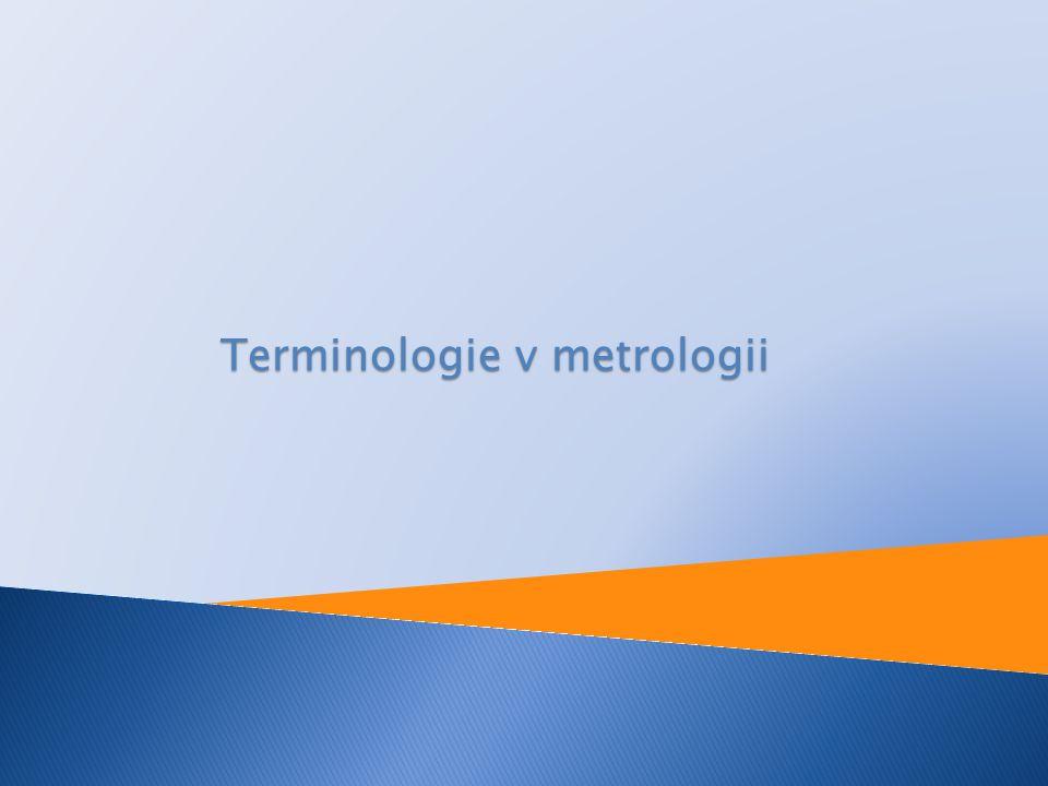  Terminologie v metrologii slouží pro jednoznačnou komunikaci v oboru metrologie.