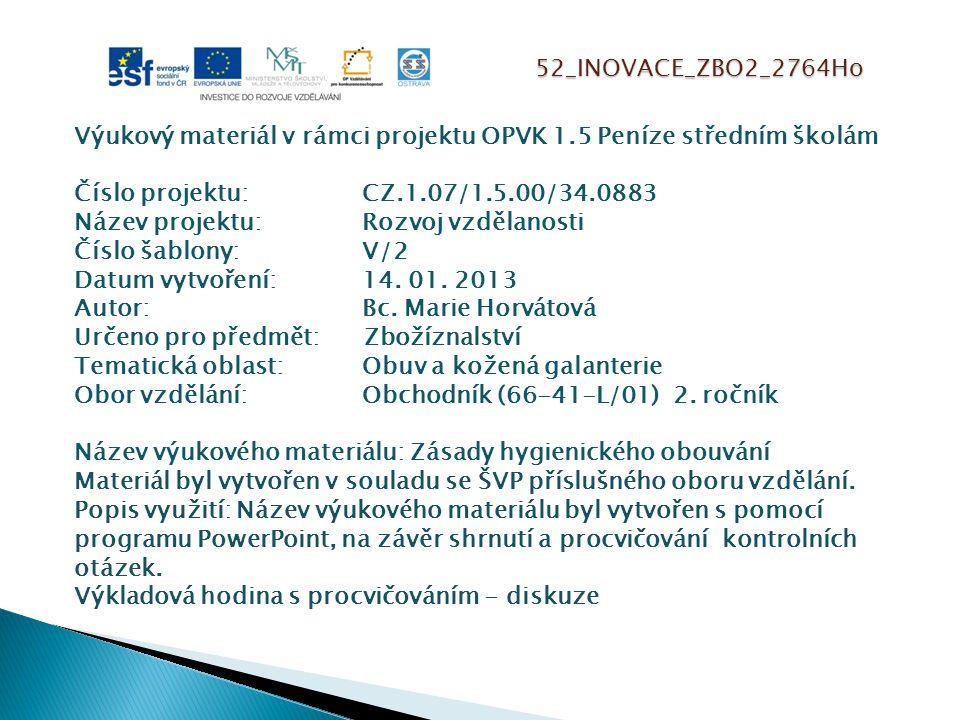 52_INOVACE_ZBO2_2764Ho Výukový materiál v rámci projektu OPVK 1.5 Peníze středním školám Číslo projektu:CZ.1.07/1.5.00/34.0883 Název projektu:Rozvoj vzdělanosti Číslo šablony: V/2 Datum vytvoření:14.