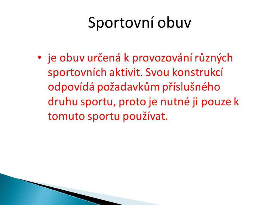 Sportovní obuv • je obuv určená k provozování různých sportovních aktivit.