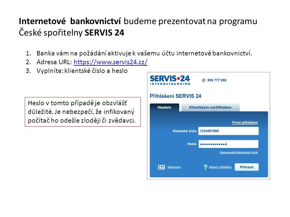 Internetové bankovnictví budeme prezentovat na programu České spořitelny SERVIS 24 1.Banka vám na požádání aktivuje k vašemu účtu internetové bankovni