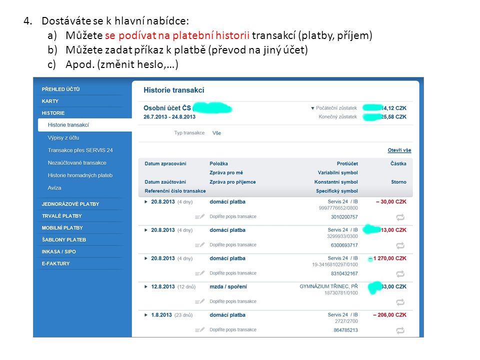4.Dostáváte se k hlavní nabídce: a)Můžete se podívat na platební historii transakcí (platby, příjem) b)Můžete zadat příkaz k platbě (převod na jiný úč