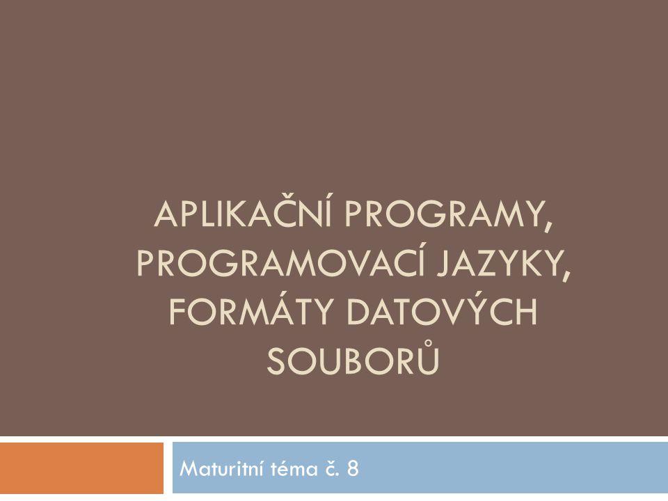 APLIKAČNÍ PROGRAMY, PROGRAMOVACÍ JAZYKY, FORMÁTY DATOVÝCH SOUBORŮ Maturitní téma č. 8