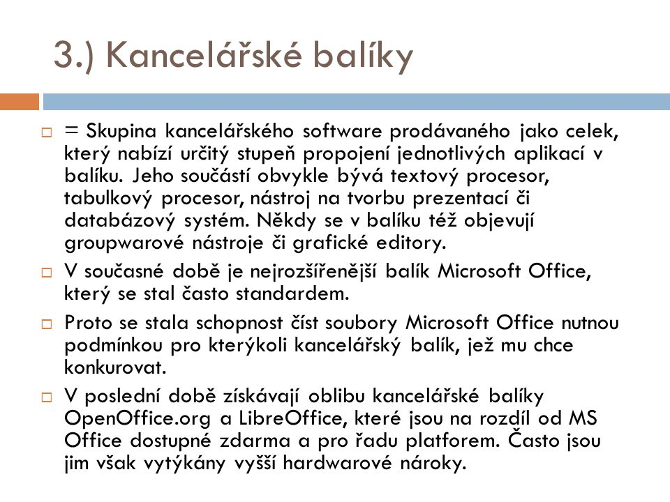 3.) Kancelářské balíky  = Skupina kancelářského software prodávaného jako celek, který nabízí určitý stupeň propojení jednotlivých aplikací v balíku.