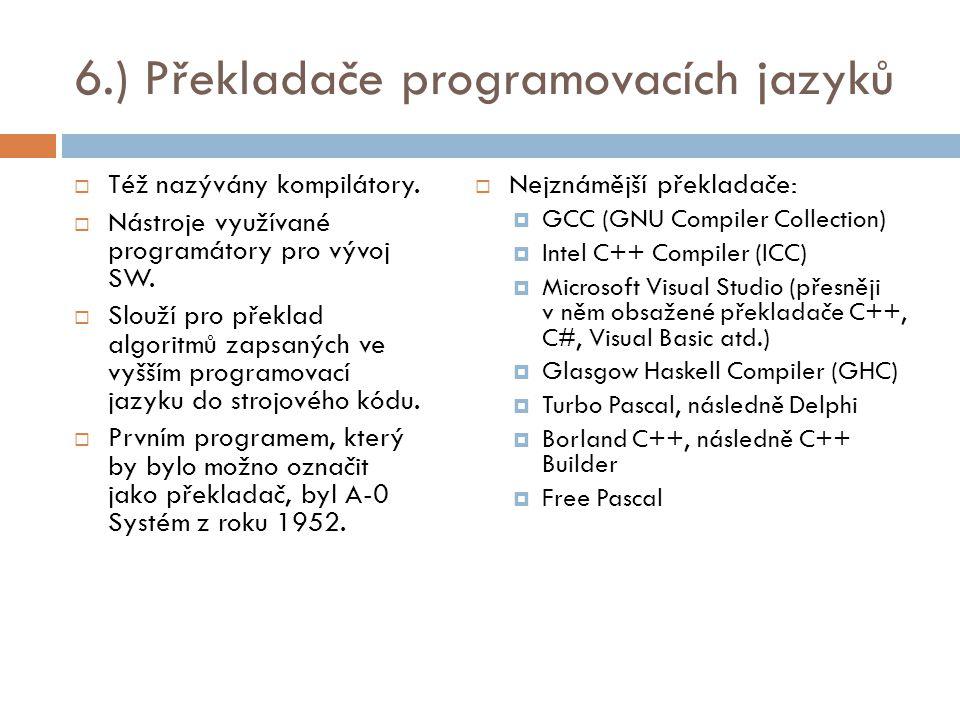 6.) Překladače programovacích jazyků  Též nazývány kompilátory.  Nástroje využívané programátory pro vývoj SW.  Slouží pro překlad algoritmů zapsan
