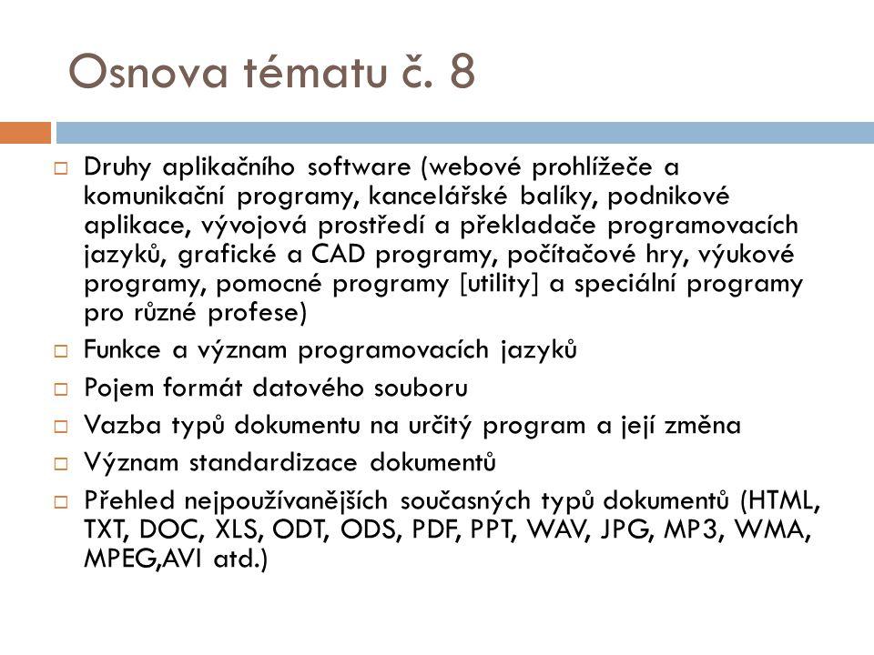 Osnova tématu č. 8  Druhy aplikačního software (webové prohlížeče a komunikační programy, kancelářské balíky, podnikové aplikace, vývojová prostředí