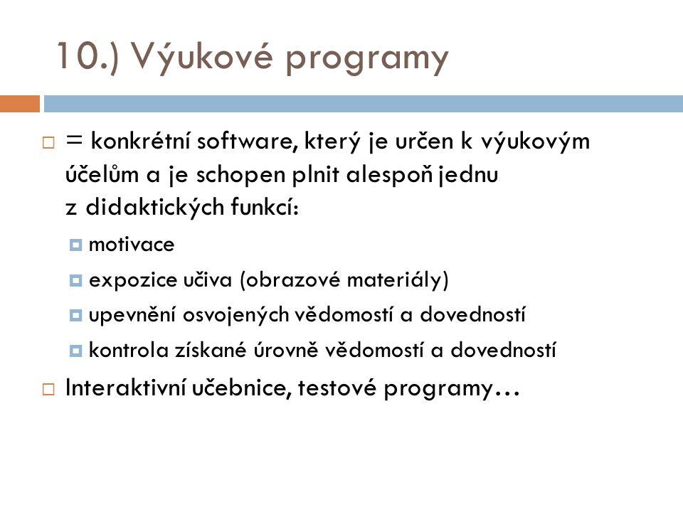 10.) Výukové programy  = konkrétní software, který je určen k výukovým účelům a je schopen plnit alespoň jednu z didaktických funkcí:  motivace  ex