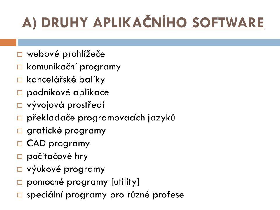 A) DRUHY APLIKAČNÍHO SOFTWARE  webové prohlížeče  komunikační programy  kancelářské balíky  podnikové aplikace  vývojová prostředí  překladače programovacích jazyků  grafické programy  CAD programy  počítačové hry  výukové programy  pomocné programy [utility]  speciální programy pro různé profese