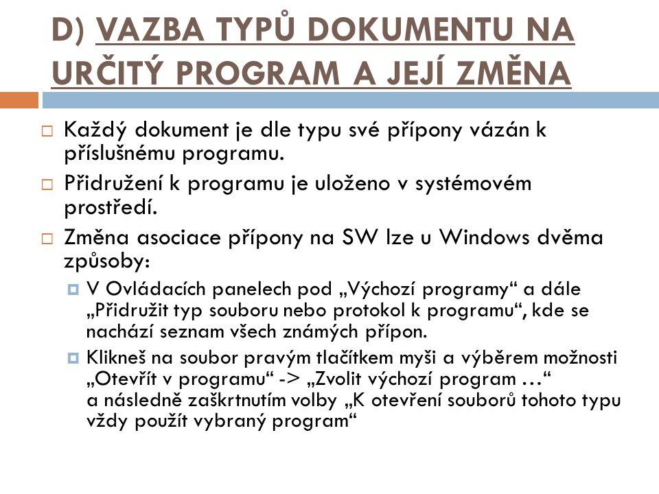 D) VAZBA TYPŮ DOKUMENTU NA URČITÝ PROGRAM A JEJÍ ZMĚNA  Každý dokument je dle typu své přípony vázán k příslušnému programu.