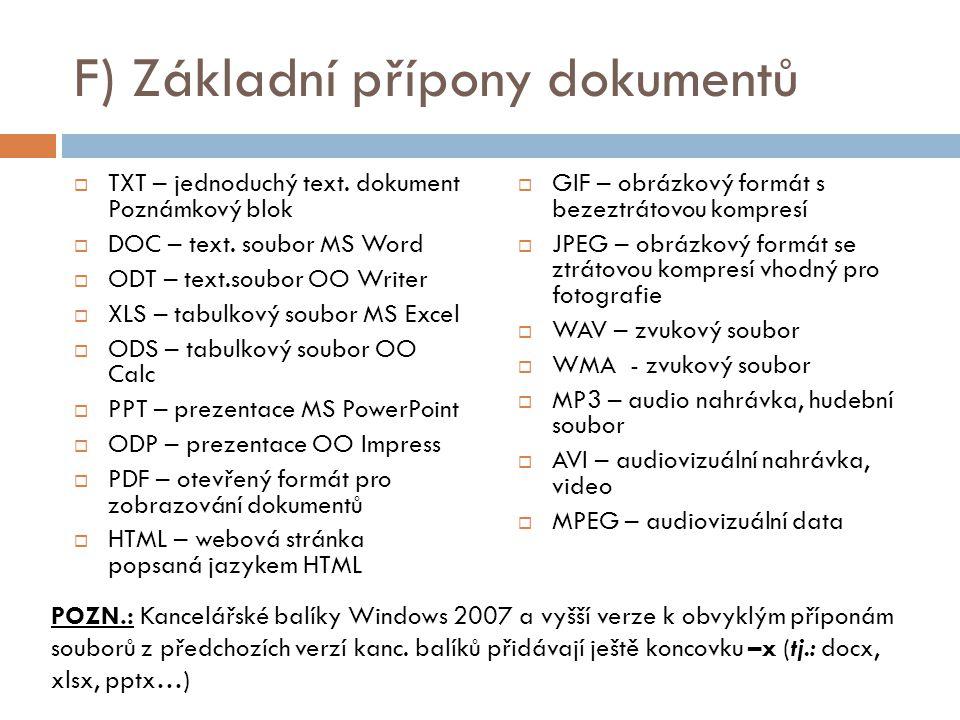 F) Základní přípony dokumentů  TXT – jednoduchý text. dokument Poznámkový blok  DOC – text. soubor MS Word  ODT – text.soubor OO Writer  XLS – tab