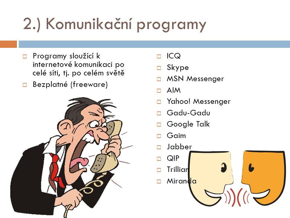 2.) Komunikační programy  Programy sloužící k internetové komunikaci po celé síti, tj. po celém světě  Bezplatné (freeware)  ICQ  Skype  MSN Mess