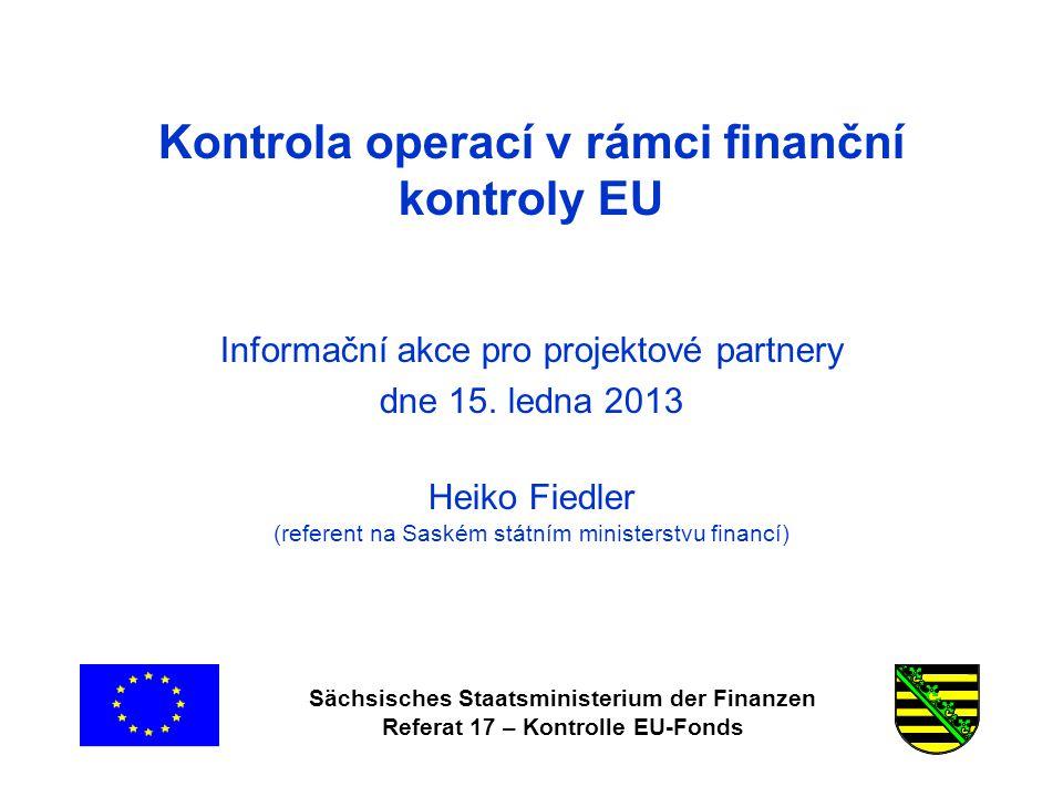 Sächsisches Staatsministerium der Finanzen Referat 17 – Kontrolle EU-Fonds Kontrola operací v rámci finanční kontroly EU Informační akce pro projektové partnery dne 15.