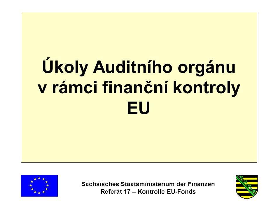 Sächsisches Staatsministerium der Finanzen Referat 17 – Kontrolle EU-Fonds Úkoly Auditního orgánu v rámci finanční kontroly EU