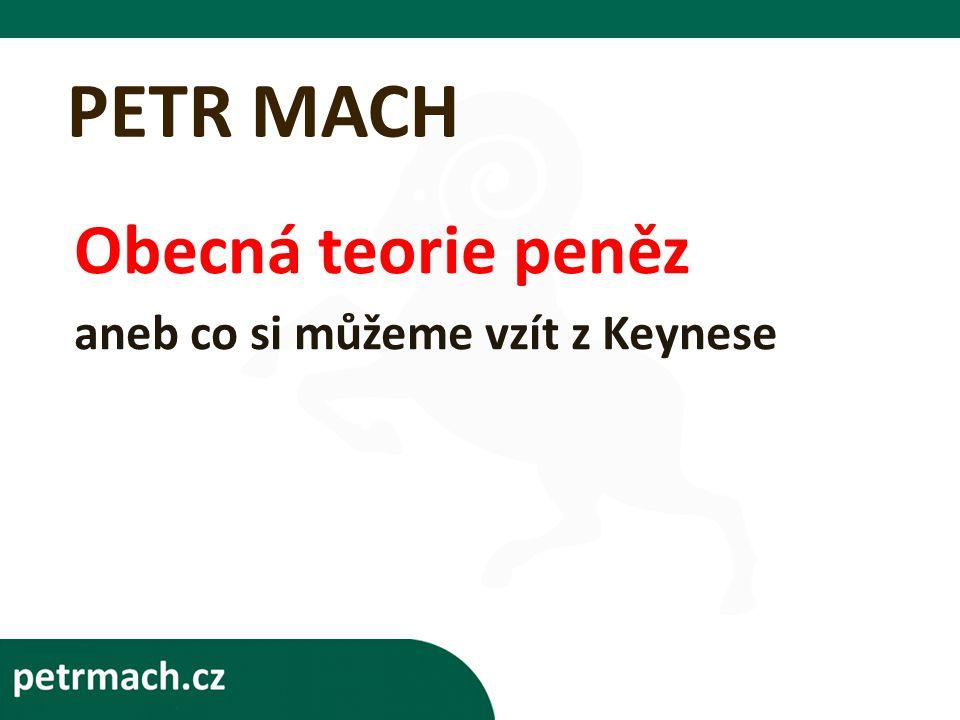 PETR MACH Obecná teorie peněz aneb co si můžeme vzít z Keynese