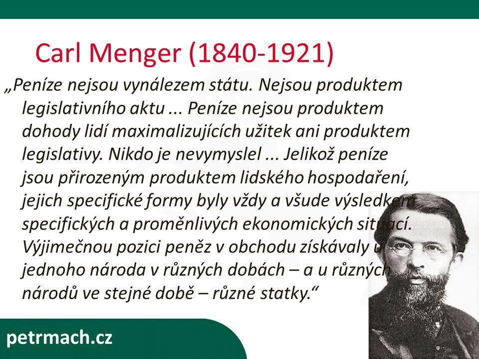 """Carl Menger (1840-1921) """"Peníze nejsou vynálezem státu."""