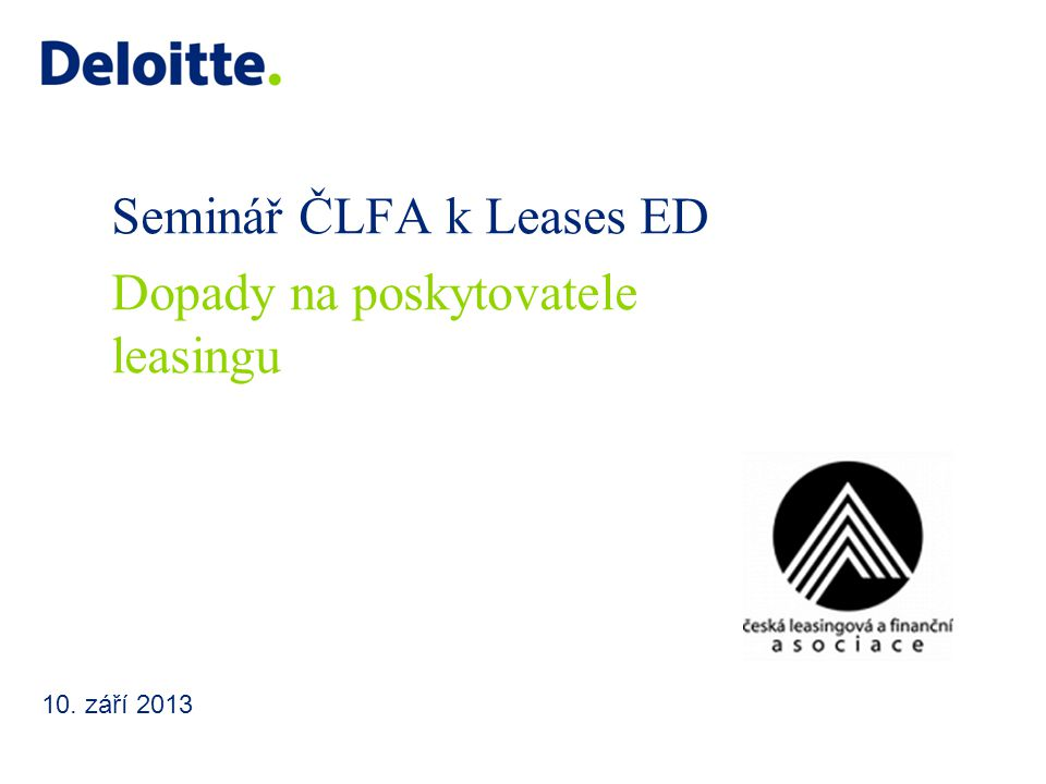 Seminář ČLFA k Leases ED 10. září 2013 Dopady na poskytovatele leasingu