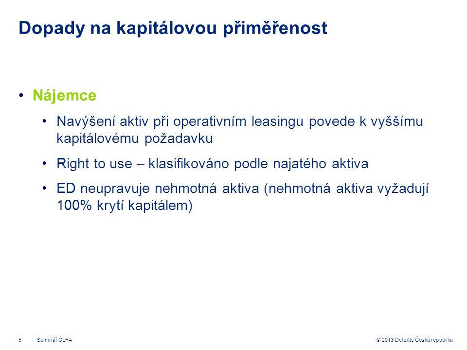 5© 2013 Deloitte Česká republika Dopady na kapitálovou přiměřenost •Nájemce •Navýšení aktiv při operativním leasingu povede k vyššímu kapitálovému pož