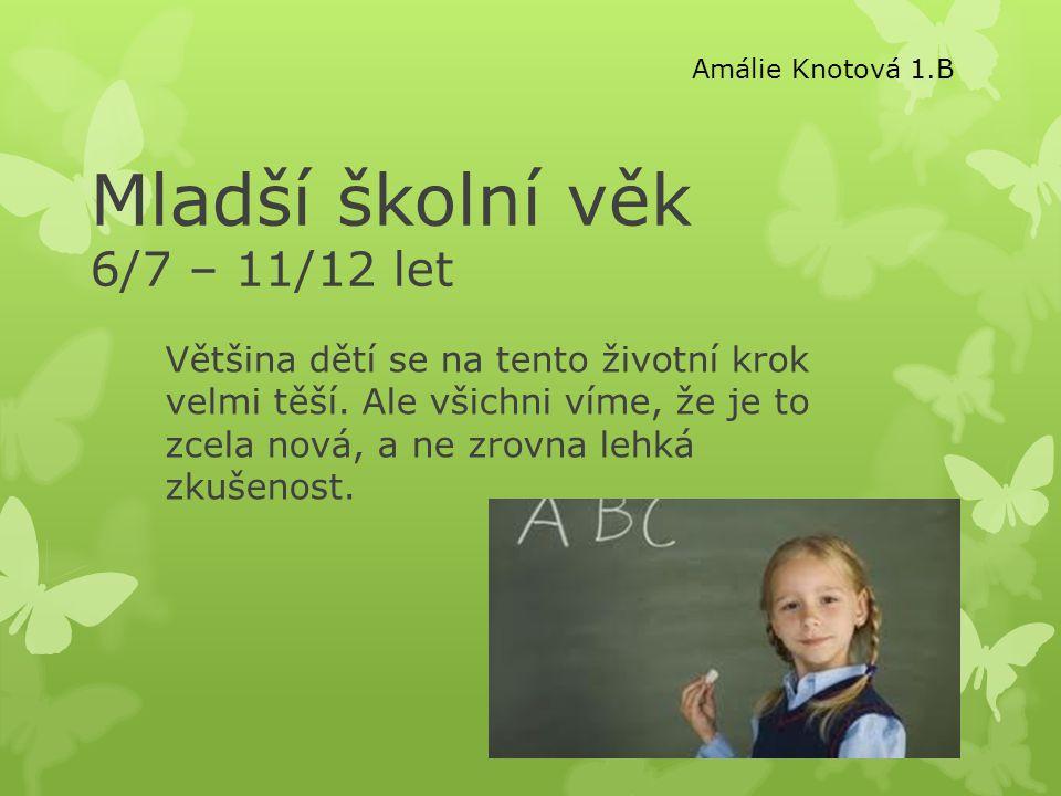 Mladší školní věk 6/7 – 11/12 let Většina dětí se na tento životní krok velmi těší.