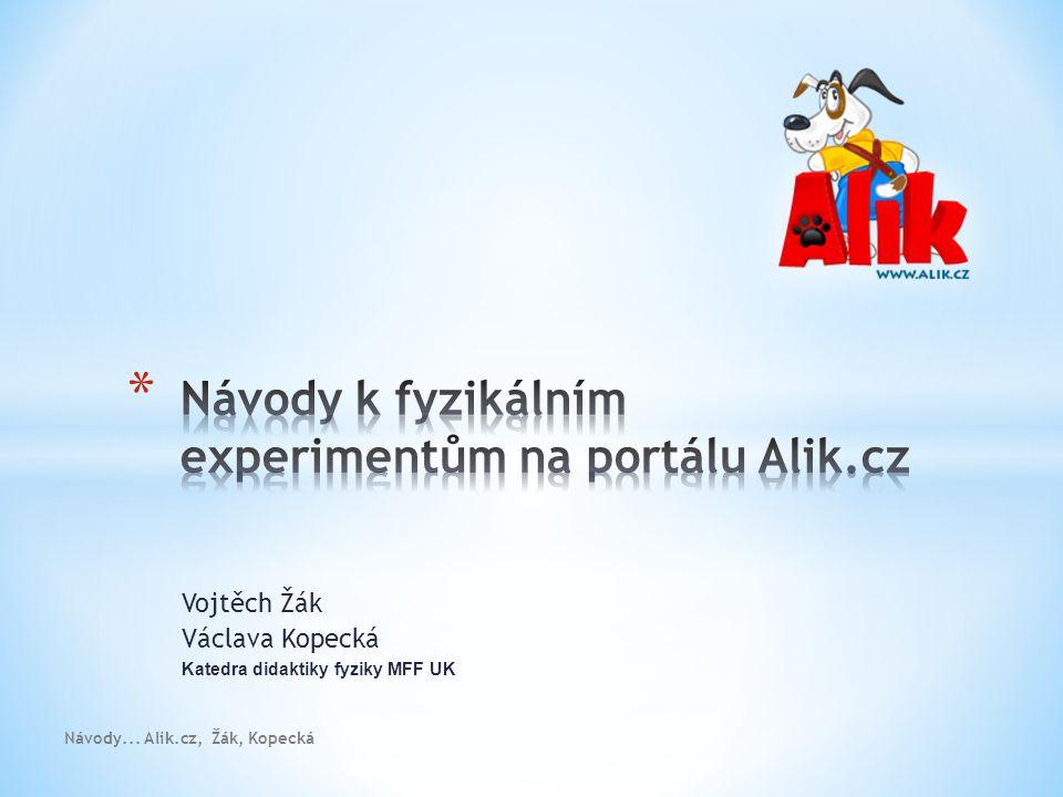 Návody... Alik.cz, Žák, Kopecká Vojtěch Žák Václava Kopecká Katedra didaktiky fyziky MFF UK
