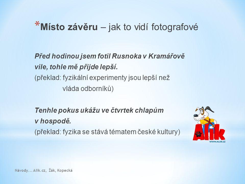 Návody... Alik.cz, Žák, Kopecká * Místo závěru – jak to vidí fotografové Před hodinou jsem fotil Rusnoka v Kramářově vile, tohle mě přijde lepší. (pře