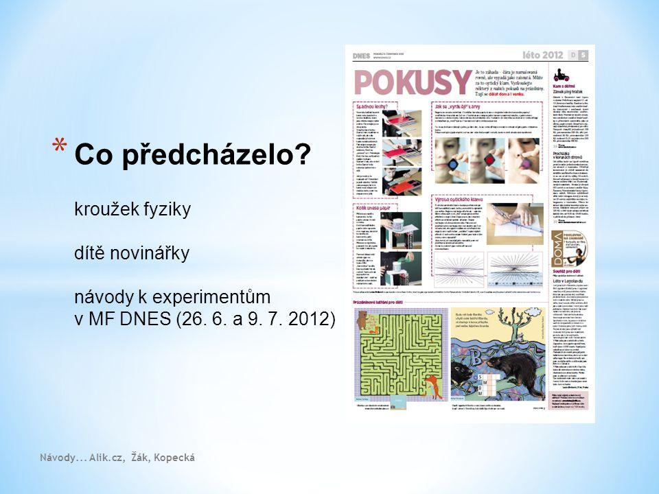 Návody... Alik.cz, Žák, Kopecká * Co předcházelo? kroužek fyziky dítě novinářky návody k experimentům v MF DNES (26. 6. a 9. 7. 2012)