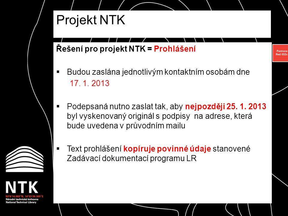Řešení pro projekt NTK = Prohlášení  Budou zaslána jednotlivým kontaktním osobám dne 17. 1. 2013  Podepsaná nutno zaslat tak, aby nejpozději 25. 1.
